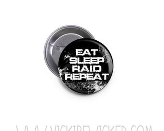 Eat, Sleep, Raid, Repeat, Gamer, PC, Video games 1 Inch Pinback Button