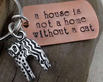 Cat Key Chain - House Is Not A Home Without A Cat - Hand Stamped - Men Woman Accessory