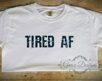 Tired AF shirt - Mothers day Tshirt - mothers day gifts - Tired Mommy - Tired shirt - Mom life - Tired as a Mother - Funny mother shirt