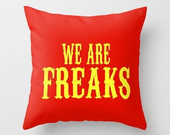 We are Freaks -  Throw Pillow - Circus -  Orange Pillow - Typography - Sofa Pillow -  Rude Gifts - Obscene Queens