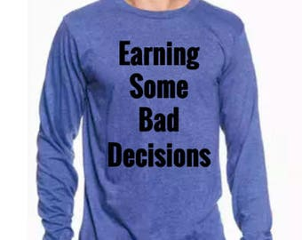 Earning Some Bad Decisions -Long Sleeve