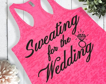 Sweating for the Wedding. Women's Burnout Tank Top. Bridal Workout Tank Top. Cute Engagement Gift For Bride To Be From Bridesmaids.