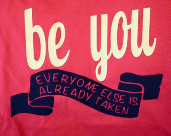 Be You~ Everyone else is already taken Custom Tee-you choose color