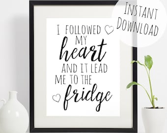 Funny Typography Food Art, Kitchen Print, I Followed My Heart and it Lead Me To the Fridge