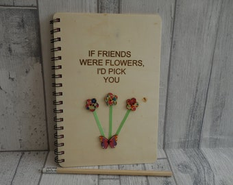 A5 wooden cover Journal / Notebook - engraved: if friends were flowers, I'd pick you