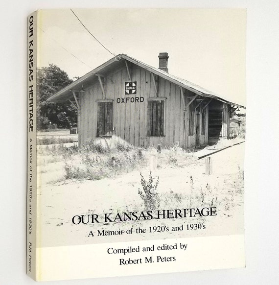 Our Kansas Heritage: A Memoir of the 1920's and 1930's by Robert M. Peters - Midwest Farming Childhood History