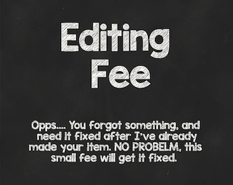 Editing Fee - This is only for fixing your mistakes not mine.