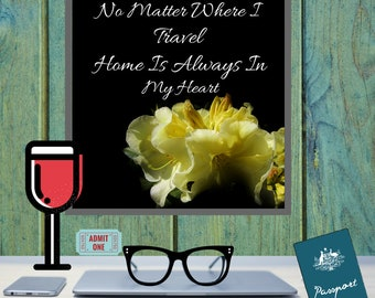 No Matter Where I Travel, Home Is Always In My Heart Framed Square Print. Home Sweet Home Sign, Adventure Time, Lati Yellow Azalea Flower