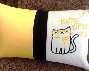 You're KITTEN ME Cat Pillow Cover, Customize Colors