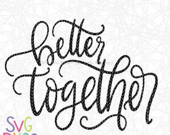 Better Together SVG, Love, Handlettered, Wedding, Anniversary, Calligraphy, Original, DXF, Cut File, Cricut & Silhouette Compatible Design