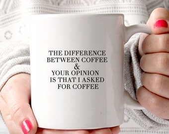 Coffee Mug - Ceramic Coffee Mug - Funny Quote Mug - Coffee Cup - The Difference Between Coffee & Your Opinion