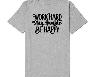 Work Hard Stay Humble Be Happy Inspirational Unisex T Shirt Many Sizes Colors Custom Gift Jenuine Crafts