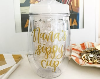 Nana's Sippy Cup - Mother's Day Gift - Wine Tumbler - Nana Gift - Gift for Nana - Grandma Gift - Grandma Cup