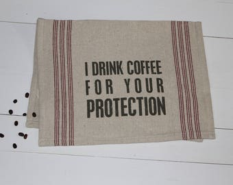 I Drink Coffee For Your Protection-Farmhouse Dish Towel