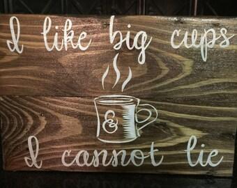 I like big cups and I cannot lie Reclaimed wood sign