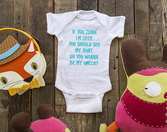 If you think I'm cute, you should see my aunt. Do you... cute Funny baby one piece, infant, toddler, youth shirt