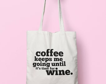 Coffee Keeps Me Going Until It's Time For Wine Tote Bag Long Handles TB1691
