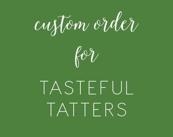 Custom Listing for Tasteful Tatters