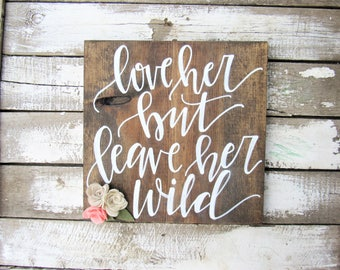 Love Her But Leave Her Wild Wood Sign // Nursery Little Girl Room Decor // Hand Lettered // Hand Painted