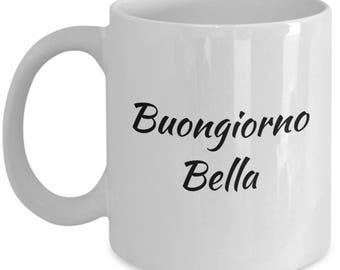 Buongiorno Mug, Good Morning Beautiful Mug, Italian Version, Buongiorno Bella Coffee Cup