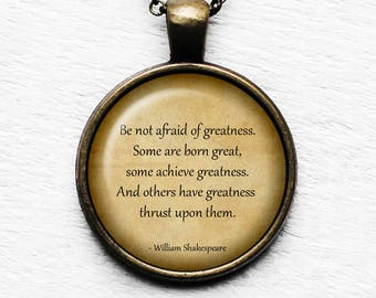 "William Shakespeare  ""Be not afraid of greatness.."" Pendant and Necklace"
