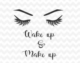 Wake up and Make up svg, Eyelashes Svg file, Eyebrows SVG Instant Download Woman Eyelashes SVG and PNG file