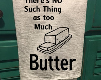 There's no such thing as too much butter kitchen tea towel