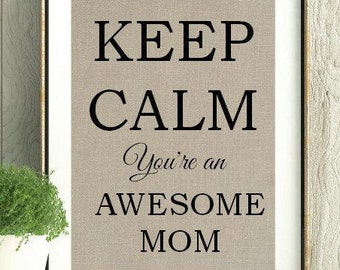 Keep Calm You're an awesome Mom, Keep Calm, Mothers Day Gift, Gift for Mom, New Mom, Mom encouragement, Mother, Mom, Mom Quote, Wall Art Mom