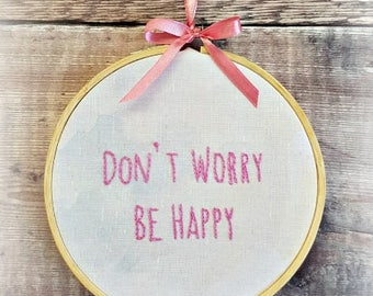Don't Worry Be Happy, Be Happy,Motivational Quote, Hoop Art, Embroidered Quotes,Hand Embroidered, Hand Embroidery, Embroidered Hoop