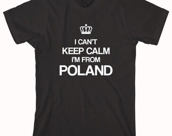 I Can't Keep Calm I'm From Poland shirt, polish - ID: 188
