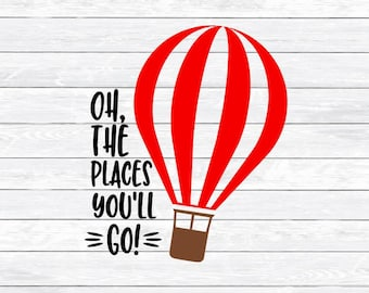 Oh the places you'll go, Nursery Svg, Graduation Svg, DXF, PNG, files for, Silhouette, Cricut, hot air balloon, Toddler, Kid Shirt svg files