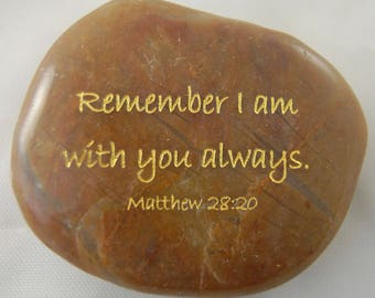 Remember I am with you always. Matthew 28:20 Engraved Scripture River Rock