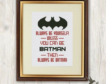 Always be Yourself Cross Stitch Pattern, Batman cross stitch pattern, always be batman chart, modern cross stitch pattern