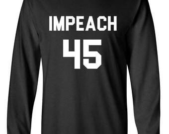 Long Sleeve Men's - Men's Impeach 45 T-Shirt - Anti Donald Trump Tee - Protest Political Shirt - President Resist