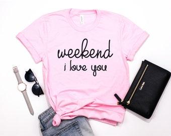 Weekend I Love, Saturdaze, Saturday, Mother's Day Gift, Mom Shirt, Mom Life, Motherhood, Mom Life, Weekend