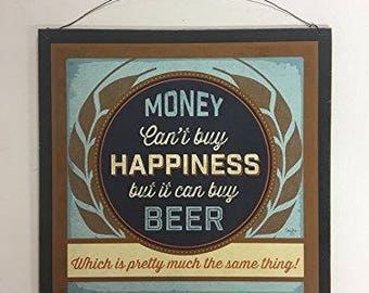 Money Cant Buy Happiness But It Can Buy Beer Which Is Pretty Much The Same  Thing