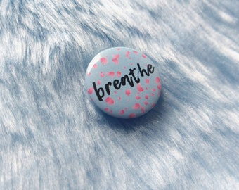Breathe pin, mental health badge, mental illness, chronic invisible illness, anxiety pin buttons, boring self care, motivational, spoonie