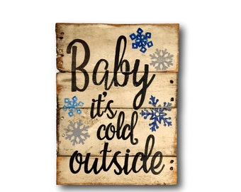 Baby It's Cold Outside Sign- Christmas Decorations- Winter Decor- Winter Front Porch Sign- Rustic Christmas Decor- Snowflake Sign
