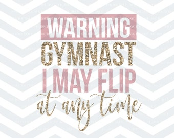 Gymnast I May Flip At Any Time SVG File, Gymnastics Cut File, Gymnast Cut File, Gymnast Quote, Cricut, Cut Files, Svg Cut File, Silhouette
