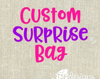 Custom SURPRISE BAG!