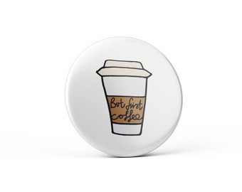 But First Coffee // Pin, Badge, Button, Friendship, Life Quote, Motivational, Inspirational, Pink, Type, Pastel, Positive, Gifts for her