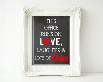 This Office Runs On Love, Laughter & Lots of Coke-5x7, 8x10, 11x14 and 16x20 Digital Printable Sign