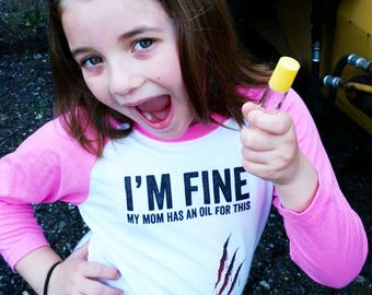 I'm Fine. My Mom has an Oil for This - Funny Essential Oil Kid's T-shirts  | Oily Kids | Oily Families | Conversation Starters