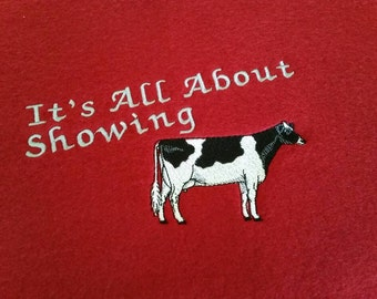Dairy cow tshirt - all about showing a dairy cow - Holstein cow tshirt - Embroidered dairy cow tshirt - custom dairy cow shirt