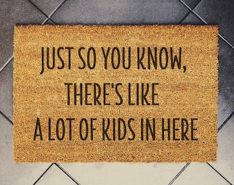 Just so you know, there's like, a lot of kids in here  doormat 60x40cm coconut Custom doormat housewarming gift