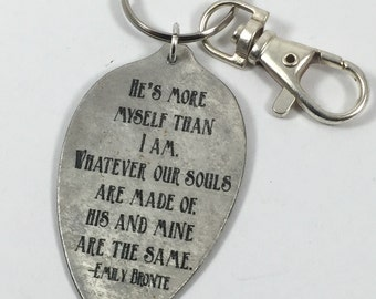 Emily Bronte He's more myself than I am, whatever our souls are made of, his and mine are the same keychain,  Literature Gift,Valentine Gift