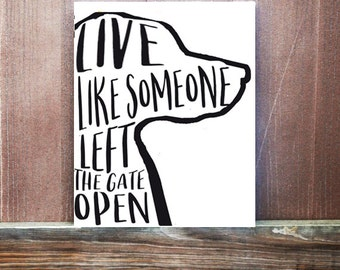 Dog Sign, Dog Quote, Pet Sign, Live Like Someone Left The Gate Open Quote, Canvas Quote, Christmas Gift, Pet Owner Gift, Dog Wall Art