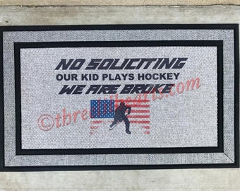 """No Soliciting our kid kids play hockey we are broke Custom Personalized Doormat Heavy Duty 18"""" x 30"""" Rubber backing"""