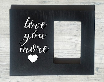 Personalized Quote Picture Frame, Love You More, Boyfriend Girlfriend Photo Gift, Anniversary, Wife Gift, Personalized Gift for Husband