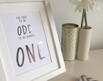 You have to be Odd to be Number One Quote, Foil Print, Famous Quote, Home Decor, Inspirational Quote